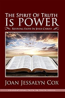 The Spirit of Truth Is Power: Reviving Faith in Jesus Christ (Foundational Faith In Truth Series Book 1)