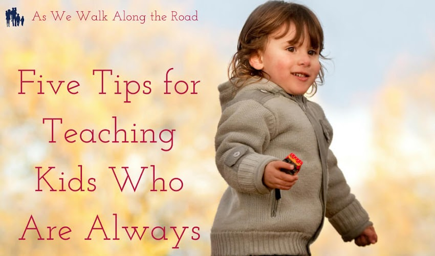 Five Tips for Teaching Kids Who Are Always On the Move