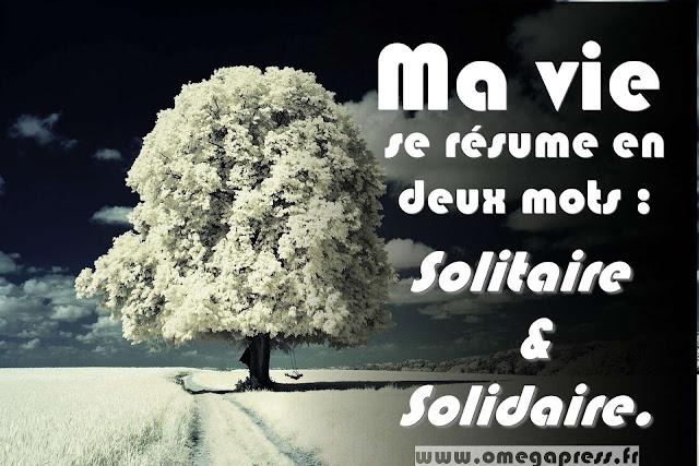 citation: Ma-vie se résume en deux mots : #Solitaire #Solidaire.