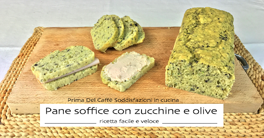 PANE SOFFICE CON ZUCCHINE E OLIVE - Soft bread with zucchini and olives