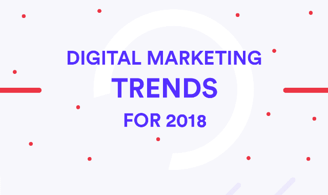 Digital Marketing Trends For 2018