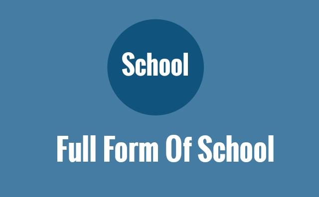 School Full Form In Hindi— Full Form Of School In Hindi