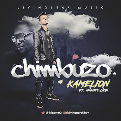 New Music: Kamelion Feat Mighty Lion - Chimbuzo