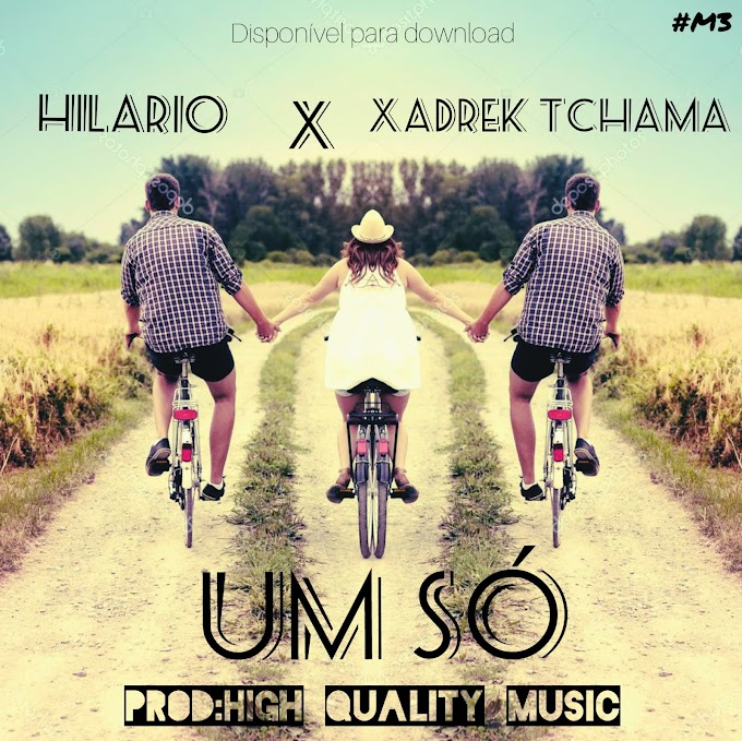 DOWNLOAD MP3: Hilario feat. Xadrek Tchama - um só (Prod by HQM)