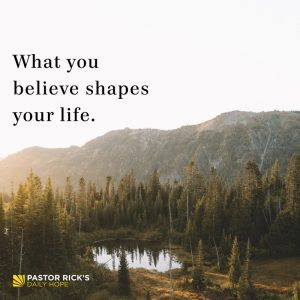 What You Believe Shapes Your Life by Rick Warren