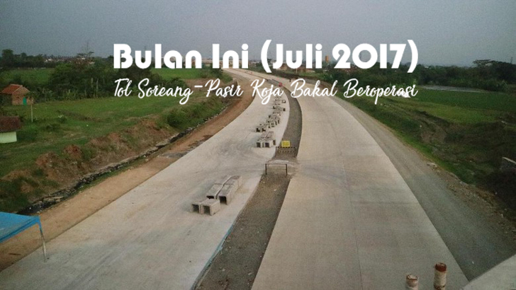 Bulan Ini ( Juli 2017) Tol Soreang-Pasir Koja Bakal Beroperasi