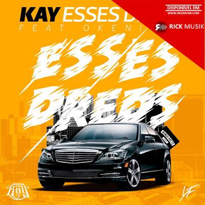 Kay- Esses Dreds (Feat. Okenio M) (Rap) [Download] baixar nova musica descarregar agora 2018