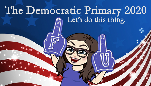 image of a cartoon version of me wearing two giant foam fingers bearing the letters F and U, pictured in front of a patriotic stars-and-stripes graphic, to which I've added text reading: 'The Democratic Primary 2020: Let's do this thing.'