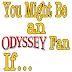 You Might Be an Odyssey Fan If...