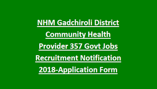 NHM Gadchiroli District Community Health Provider 357 Govt Jobs Recruitment Notification 2018-Application Form