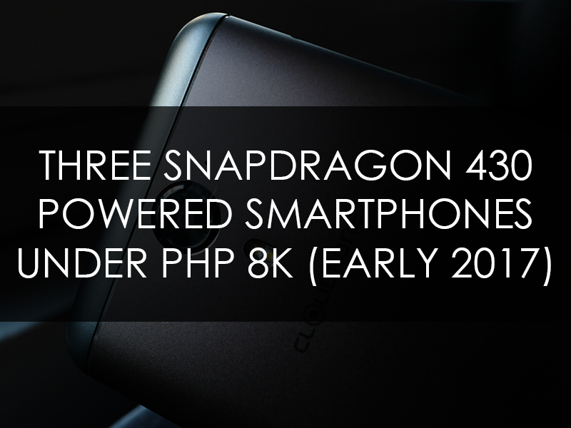Snapdragon 430 powered smartphones under PHP 8K!