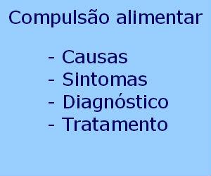 Compulsão alimentar causas sintomas diagnóstico tratamento