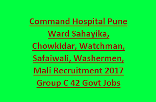 Command Hospital Pune Ward Sahayika, Chowkidar, Watchman, Safaiwali, Washermen, Mali Recruitment 2017 Group C 42 Govt Jobs