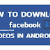 how to download facebook videos in android mobile phone..?