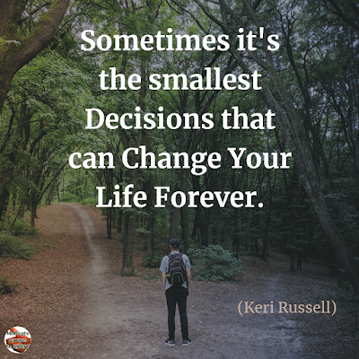"Quotes About Change To Improve Your Life: ""Sometimes it's the smallest decisions that can change your life forever."" ― Keri Russell"