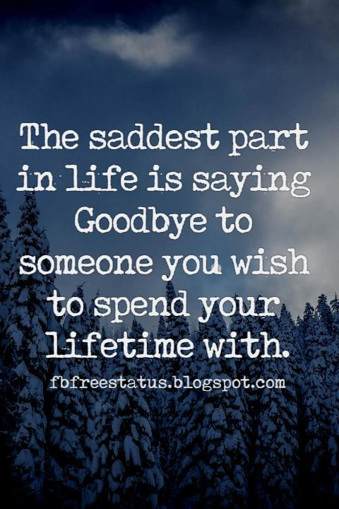 Deep Heartbroken Quotes, The saddest part in life is saying Goodbye to someone you wish to spend your lifetime with.