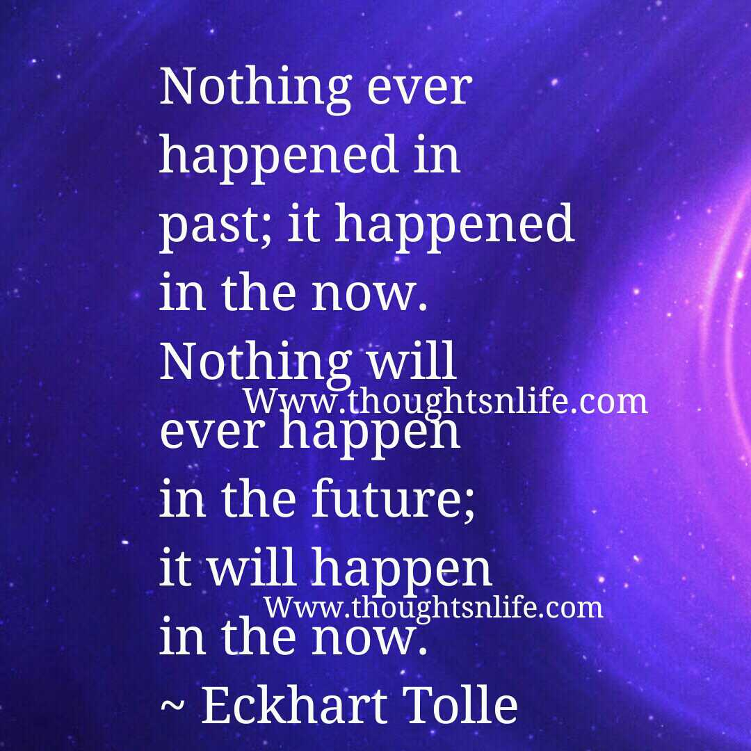 The Power Of Now Quotes Nothing Ever Happened In Past It Happened In The Now.