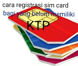 Cara registrasi sim card tidak punya e-KTP