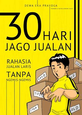 Buku Dewa Eka Prayoga : 30 Hari Jago Jualan, Rahasia Jualan Laris, Tanpa Ngemis-Ngemis.