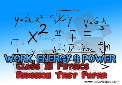 CHAPTER REVISION TEST  - CLASS XI - PHYSICS (Work, Energy and Power) (#cbsenotes)