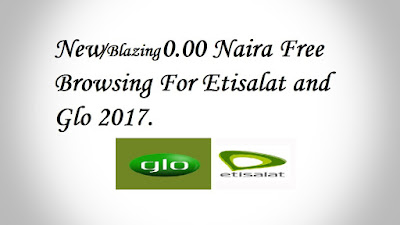 New 0.00 Naira Free Browsing For Etisalat and Glo 2017