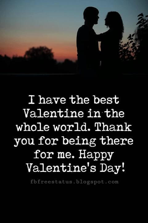 Happy Valentines Day Messages, I have the best Valentine in the whole world. Thank you for being there for me. Happy Valentine's Day!