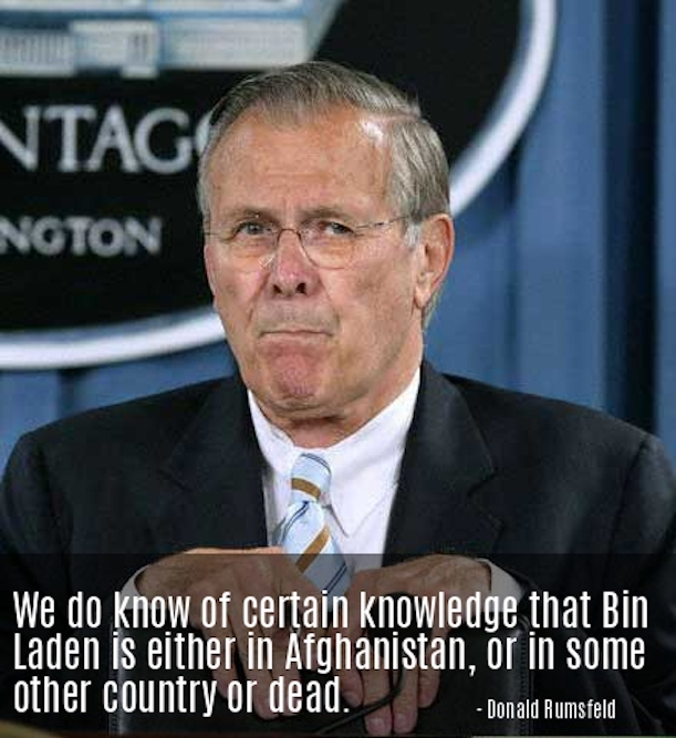 1 We do know of certain knowledge that Bin Laden is either in Afghanistan or in some other country or dead. Donald Rumsfeld. Best use of the Banjo-Ukulele. marchmatron.com