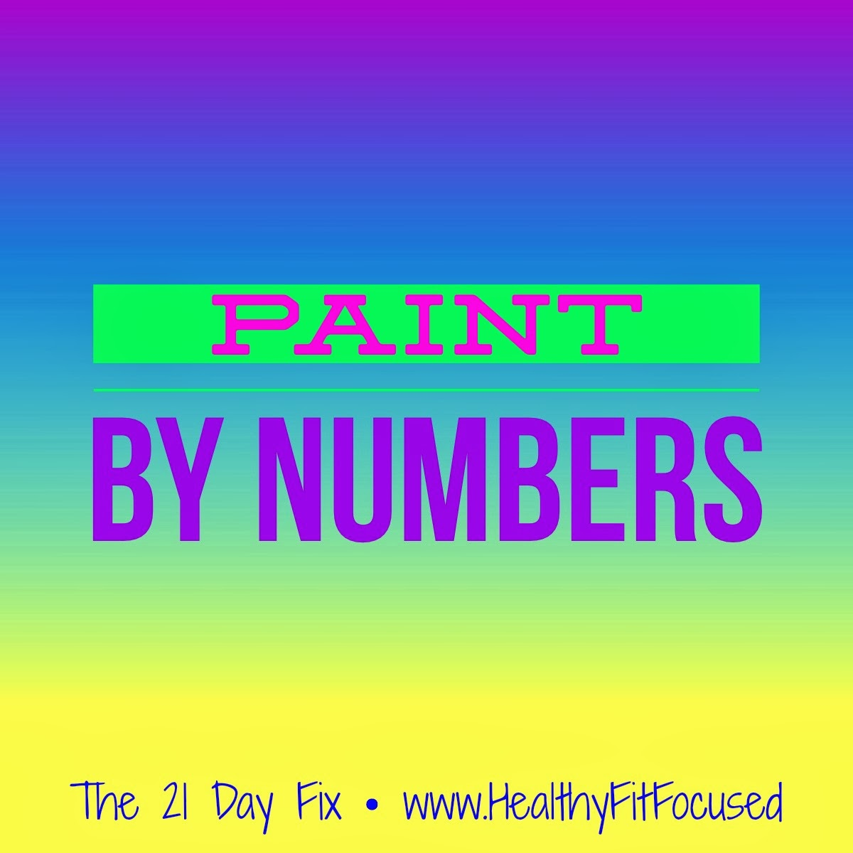 Paint By Numbers approach - The 21 Day Fix - www.HealthyFitFocused.com