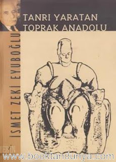 İsmet Zeki Eyuboğlu - Tanrı Yaratan Toprak; Anadolu