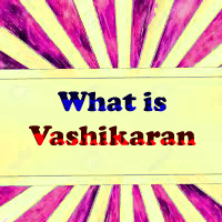 What is Vashikaran, Precautions to be taken while doing vashikaran practice, Vashikaran mantra, Astrologer for love problem solutions.