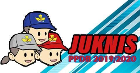Juknis PPDB Tahun Pelajaran 2019/2020 Jenjang TK SD SMP SMA SMK