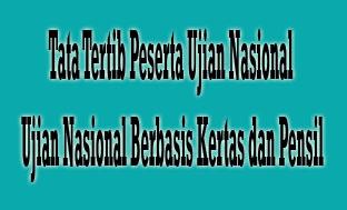 Tata Tertib Peserta Ujian Nasional Peserta UJIAN NASIONAL BERBASIS KERTAS DAN PENSIL (UNKP)