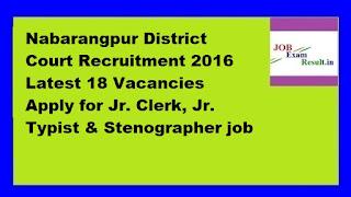 Nabarangpur District Court Recruitment 2016 Latest 18 Vacancies Apply for Jr. Clerk, Jr. Typist & Stenographer job