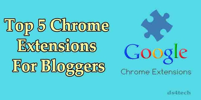 Top 5 Chrome Extensions for Bloggers