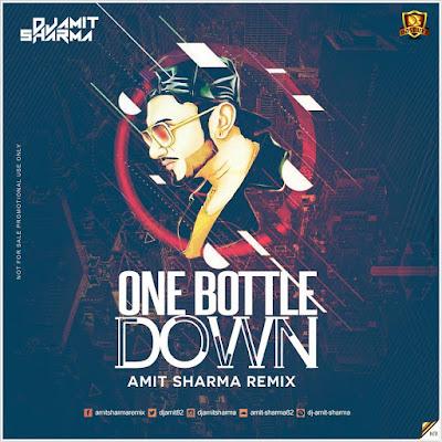 One Bottle Down Remix – Yo Yo Honey Singh – Amit Sharma