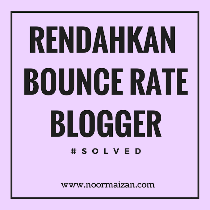 Cara Mudah Rendahkan Bounce Rate Blogger | #solved