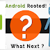 I just rooted my android phone now what?