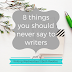 Writing Wednesdays: 8 things you should never say to writers