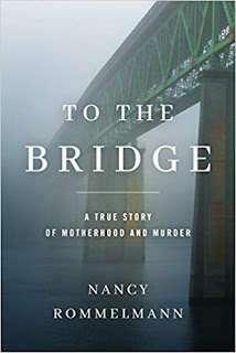 Book Review - To the Bridge: A True Story of Motherhood and Murder, by Nancy Rommelmann