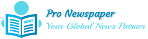 Pro Newspaper - Your Global News Partner