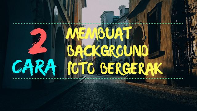 2 Cara Membuat Background Foto Menjadi Bergerak Tanpa Ribet Di Android