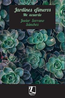 JARDINES EFÍMEROS (ME ACUERDO) - Javier Serrano Sánchez