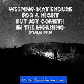 Weeping may endure for a night by joy cometh in the morning. (Psalm 30:5)