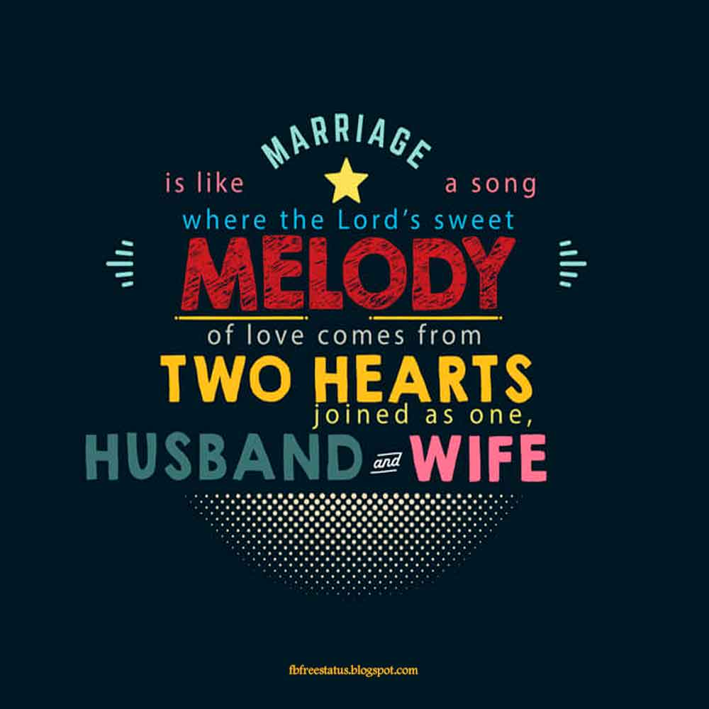 Marriage is like a song, where the Lord's sweet melody of love comes from two hearts joined as one, husband and wife