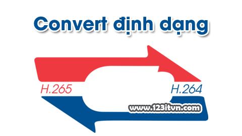 Hướng dẫn convert định dạng H.265 sang H.264