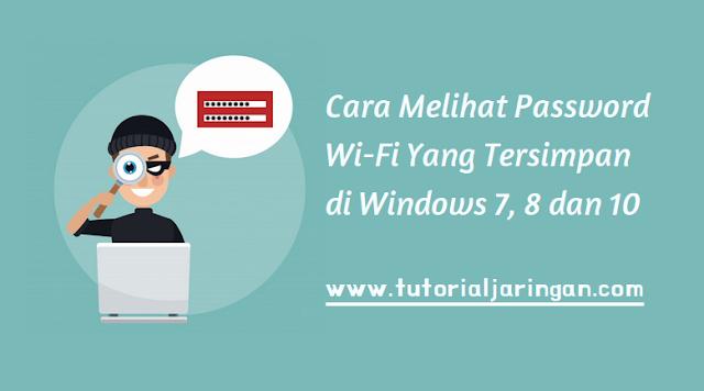 Cara Mengetahui Password WiFi Yang Tersimpan di Windows 7, 8, 10