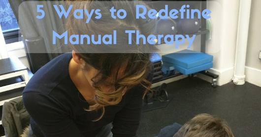 Top 5 Fridays! 5 Ways to Redefine Manual Therapy