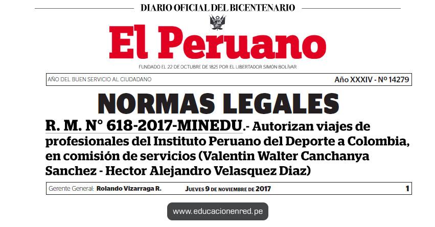 R. M. N° 618-2017-MINEDU - Autorizan viajes de profesionales del Instituto Peruano del Deporte a Colombia, en comisión de servicios (Valentin Walter Canchanya Sanchez - Hector Alejandro Velasquez Diaz) www.minedu.gob.pe