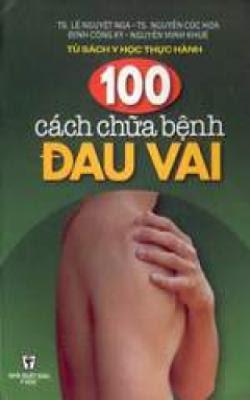100 cách chữa bệnh đau vai - Lê Nguyệt Nga, Nguyễn Cúc Hoa