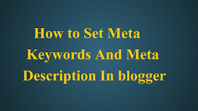 How to set meta tage keywords and meta tage descriptio in blogger